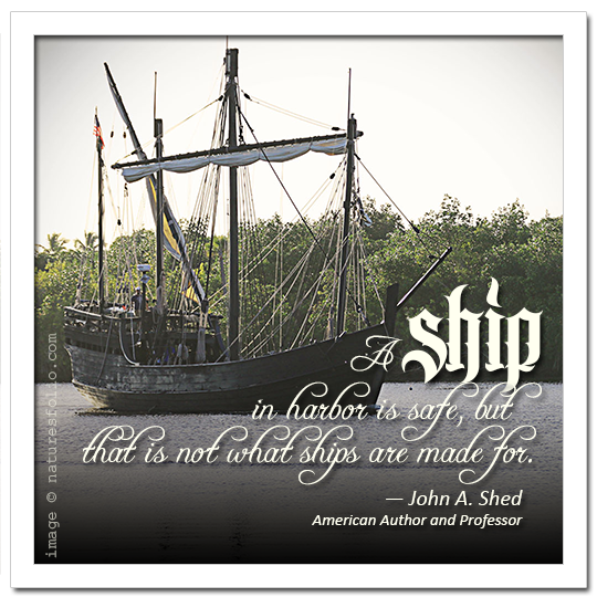 A Ship in Harbor is Safe, but . . .
